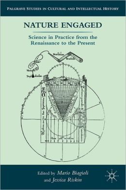 Nature Engaged: Science in Practice from the Renaissance to the Present