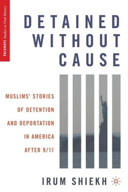 Detained without Cause: Muslims' Stories of Detention and Deportation in America after 9/11