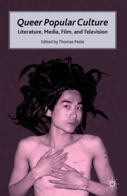 Queer Popular Culture: Literature, Media, Film, and Television