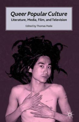 Queer Popular Culture: Literature, Media, Film, and Television