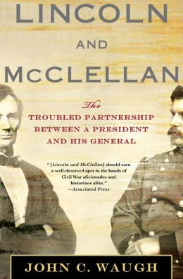 Lincoln and McClellan: The Troubled Partnership between a President and His General