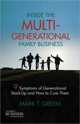 Inside the Multi-Generational Family Business: Nine Symptoms of Generational Stack-Up and How to Cure Them
