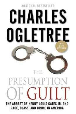 The Presumption of Guilt: The Arrest of Henry Louis Gates, Jr. and Race, Class and Crime in America