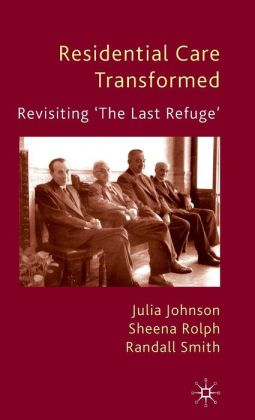 Residential Care Transformed: Revisiting 'The Last Refuge'