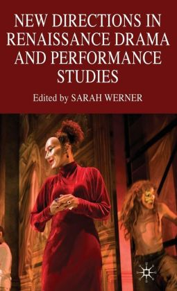New Directions in Renaissance Drama and Performance Studies
