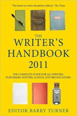 The Writer's Handbook 2011: The Complete Guide for all Writers, Publishers, Editors, Agents and Broadcasters