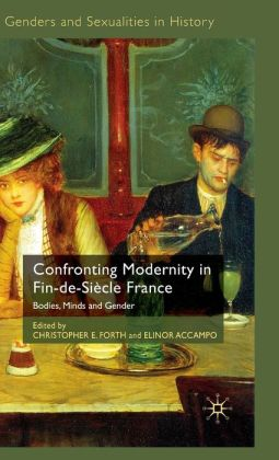 Confronting Modernity in Fin-de-Siècle France: Bodies, Minds and Gender