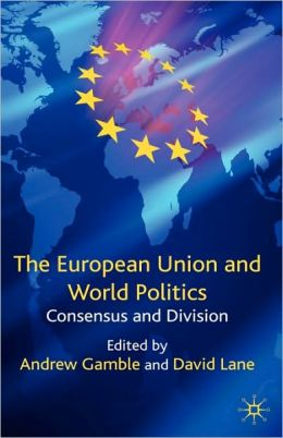 European Union and World Politics: Concensus and Division
