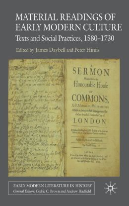 Material Readings of Early Modern Culture: Texts and Social Practices, 1580-1730