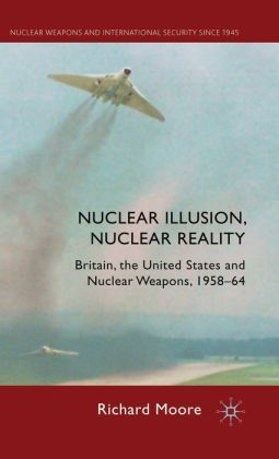 Nuclear Illusion, Nuclear Reality: Britain, the United States and Nuclear Weapons, 1958-64
