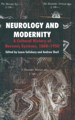 Neurology and Modernity: A Cultural History of Nervous Systems, 1800-1950