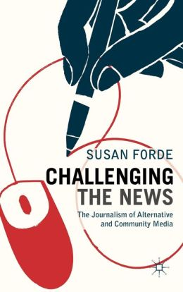 Challenging the News: The Journalism of Alternative and Community Media