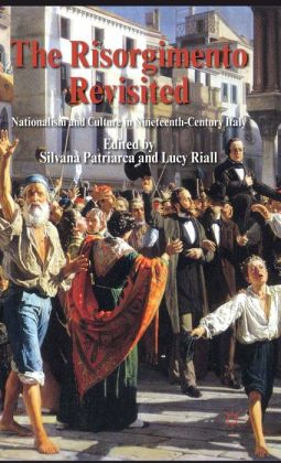 The Risorgimento Revisited: Nationalism and Culture in Nineteenth Century Italy