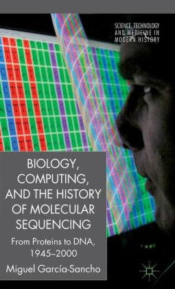 Biology, Computing, and the History of Molecular Sequencing: From Proteins to DNA, 1945-2000