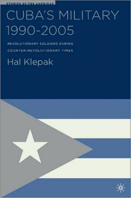 Cuba's Military after 1991: Revolutionary Soldiers during Counter-Revolutionary Times (Studies of the Americas Series)
