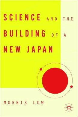 Science and the Building of a New Japan (Studies of the Weatherhead East Asian Institute, Coumbia University Series)