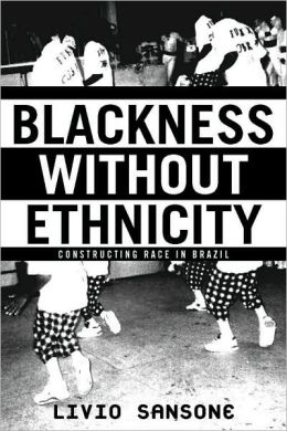 Blackness Without Ethnicity: Construction Race in Brazil