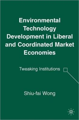 Environmental Technology Development in Liberal and Coordinated Market Economies: Tweaking Institutions
