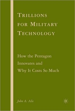 Trillions for Military Technology: How the Pentagon Innovates and Why It Costs So Much