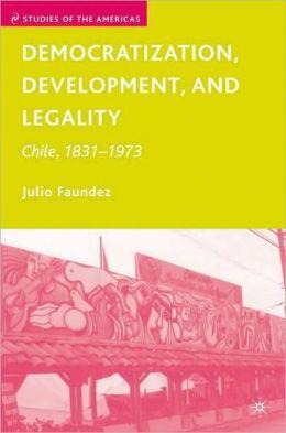 Democratization, Development, and Legality: Chile, 1831-1973