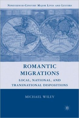 Romantic Migrations: Local, National, and Transnational Dispositions