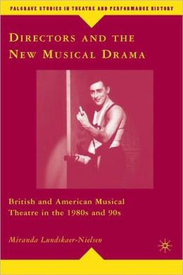 Directors and the New Musical Drama: British and American Musical Theatre in the 1980s and 90s