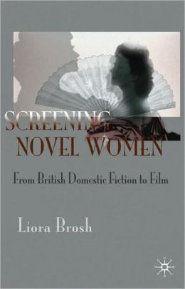 Screening Novel Women: Gender in the British Nineteenth-Century Novel and its Film Adaptations
