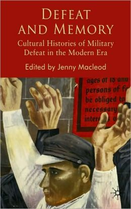 Defeat and Memory: Cultural Histories of Military Defeat in the Modern ERA