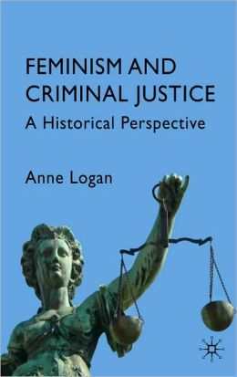 Feminism and Criminal Justice: A Historical Perspective