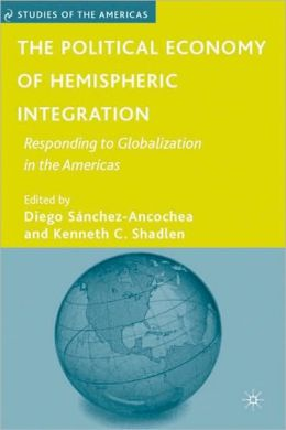 Political Economy of Hemispheric Integration: Responding to Globalization in the Americas