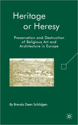 Heritage or Heresy: Preservation and Destruction of Religious Art and Architecture in Europe