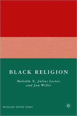 Black Religion: Malcolm X, Julius Lester, and Jan Willis