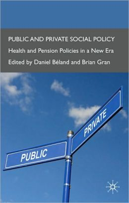 Public and Private Social Policy: Health and Pension Policies in a New Era