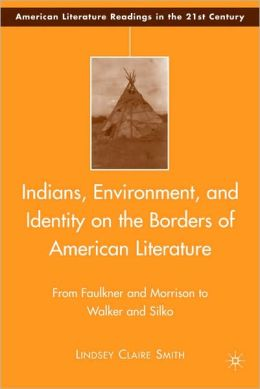 Indians, Environment, and Identity on the Borders of American Literature: From Faulkner and Morrison to Walker and Silko