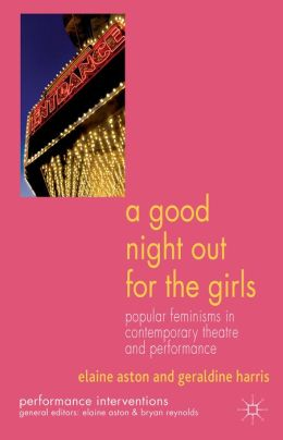 A Good Night Out for the Girls: Popular Feminisms in Contemporary Theatre and Performance