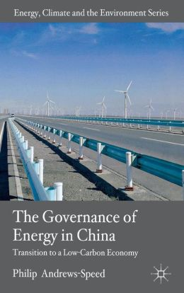 The Governance of Energy in China: Transition to a Low-Carbon Economy