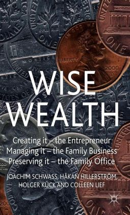 Wise Wealth: Creating It, Managing It, Preserving It