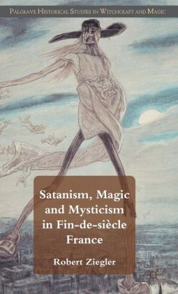 Satanism, Magic and Mysticism in Fin-de-siecle France