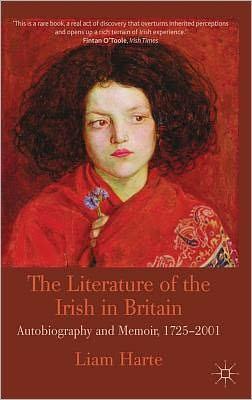 The Literature of the Irish in Britain: Autobiography and Memoir, 1725-2001