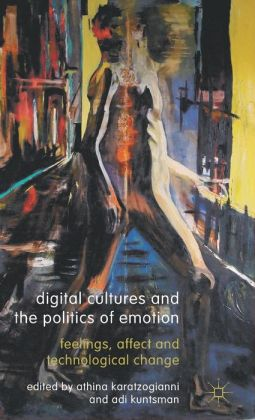 Digital Cultures and the Politics of Emotion: Feelings, Affect and Technological Change