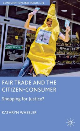 Fair Trade and the Citizen-Consumer: Shopping for Justice?