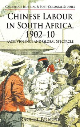 Chinese Labour in South Africa, 1902-10: Race, Violence, and Global Spectacle