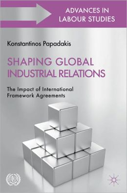 Shaping Global Industrial Relations: The Impact of International Framework Agreements