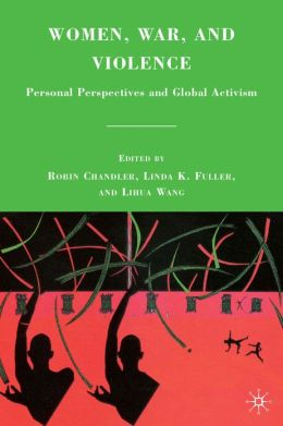 Women, War, and Violence: Personal Perspectives and Global Activism