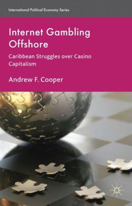 Internet Gambling Offshore: Caribbean Struggles over Casino Capitalism