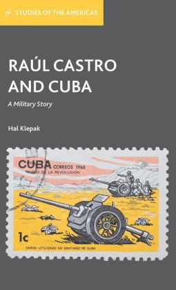 Raul Castro and Cuba: A Military Story