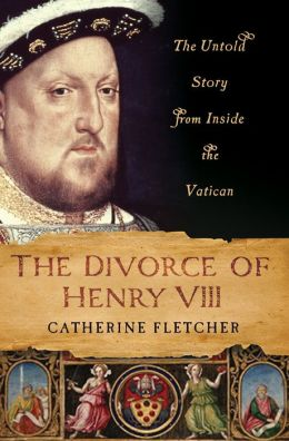 The Divorce of Henry VIII: The Untold Story from Inside the Vatican