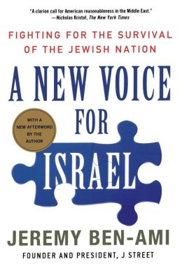 A New Voice for Israel: Fighting for the Survival of the Jewish Nation Jeremy Ben-Ami