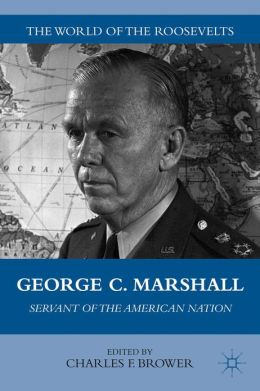 George C. Marshall: Servant of the American Nation