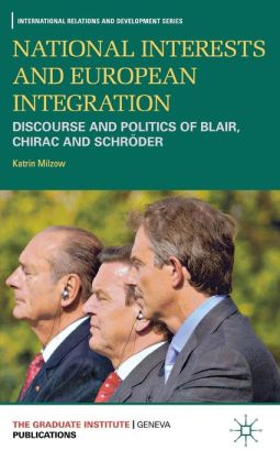 National Interests and European Integration: Discourse and Politics of Blair, Chirac and Schroder